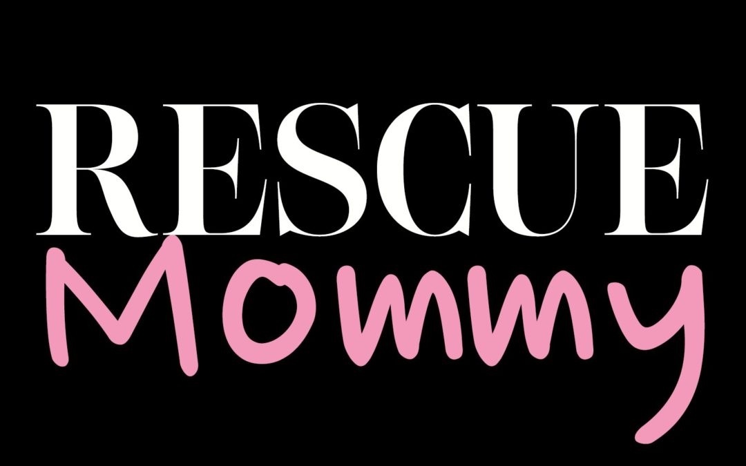 Coming Soon: RESCUE MOMMY